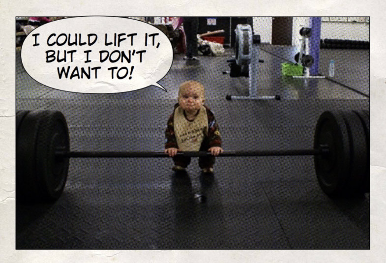I could lift it, but I don't want to!